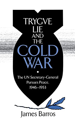 Trygve Lie and the cold war : the UN Secretary-General pursues peace, 1946-1953.: Barros, James.