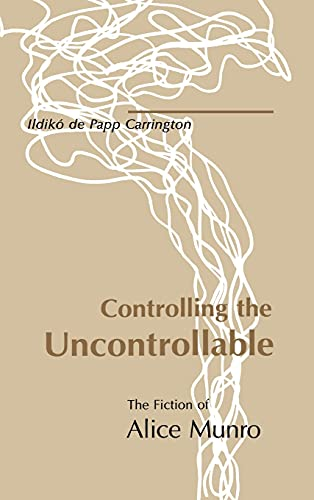 9780875801490: Controlling the Uncontrollable: The Fiction of Alice Munro