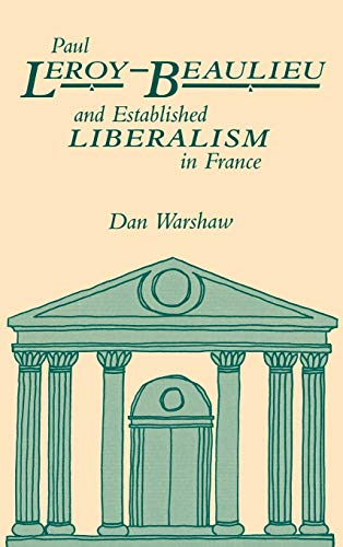 9780875801599: Paul Leroy-Beaulieu and Established Liberalism in France
