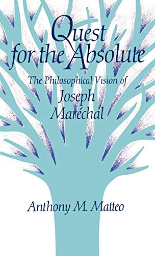 Quest for the Absolute: The Philosophical Vision of Joseph Maréchal: Matteo, Anthony M.