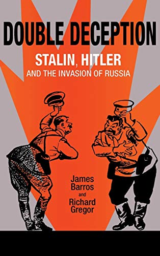 Double Deception: Stalin, Hitler, and the Invasion of Russia (Topics in Physical Chemistry): Barros...