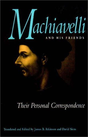 9780875802107: Machiavelli and His Friends: Their Personal Correspondence