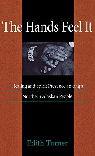 9780875802121: The Hands Feel It: Healing and Spirit Presence among a Northern Alaskan People