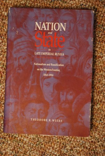 Nation and State in Late Imperial Russia: Nationalism and Russification on the Western Frontier, ...