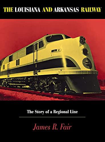 The Louisiana and Arkansas Railway: The Story: Fair, James R.