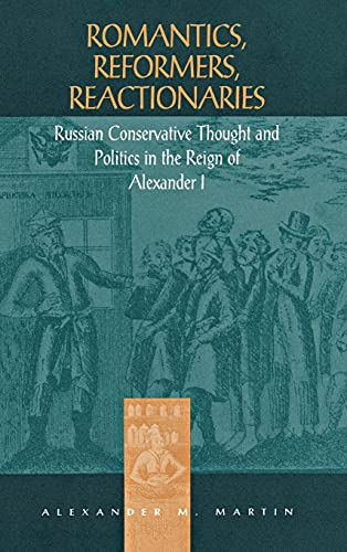 9780875802268: Romantics, Reformers, Reactionaries: Russian Conservative Thought and Politics in the Reign of Alexander I
