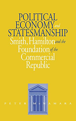 Political Economy and Statesmanship: Smith, Hamilton, and the Foundation of the Commercial Republic...