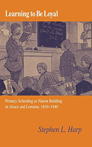 9780875802343: Learning to Be Loyal: Primary Schooling as Nation Building in Alsace and Lorraine, 1850-1940