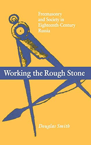 9780875802466: Working the Rough Stone: Freemasonry and Society in Eighteenth-century Russia