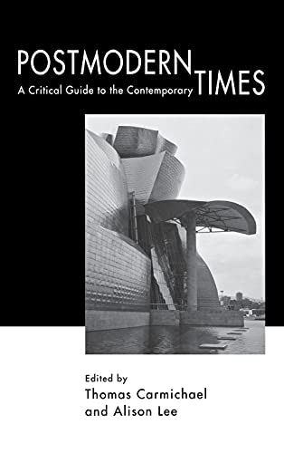 Postmodern Times: A Critical Guide to the Contemporary: THOMAS CARMICHAEL, ALISON LEE