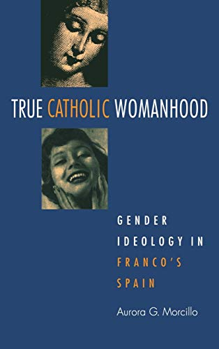 9780875802565: True Catholic Womanhood: Gender Ideology in Franco's Spain
