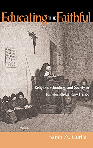 9780875802626: Educating the Faithful: Religion, Schooling, and Society in Nineteenth-Century France