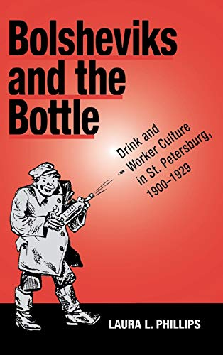 9780875802640: Bolsheviks and the Bottle: Drink and Worker Culture in St. Petersburg, 1900-1929