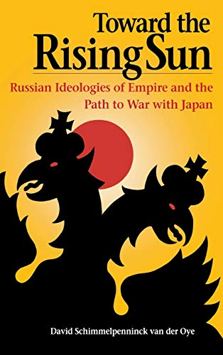 9780875802763: Toward the Rising Sun: Russian Ideologies of Empire and the Path to War with Japan