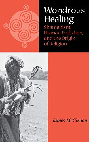 9780875802848: Wondrous Healing: Shamanism, Human Evolution, and the Origin of Religion