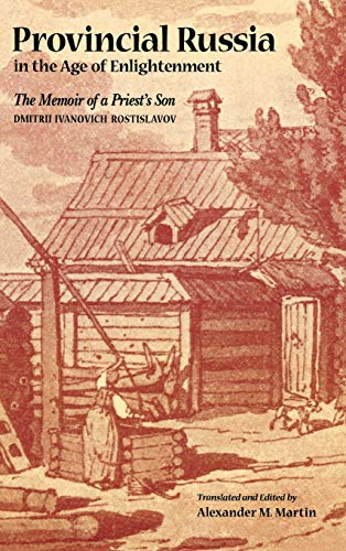 Provincial Russia in the Age of Enlightenment: Dmitrii Ivanovich Rostislavov