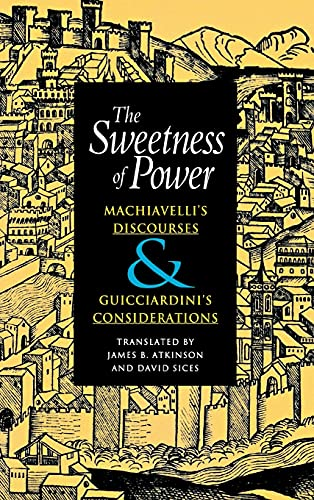 9780875802886: The Sweetness of Power: Machiavelli's Discourses and Guicciardini's Considerations