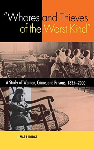 9780875802961: Whores and Thieves of the Worst Kind: A Study of Women, Crime, and Prisons, 1835-2000