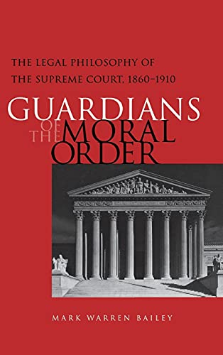 9780875803203: Guardians of the Moral Order: The Legal Philosophy of the Supreme Court, 1860-1910