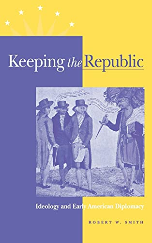 9780875803265: Keeping the Republic: Ideology and Early American Diplomacy