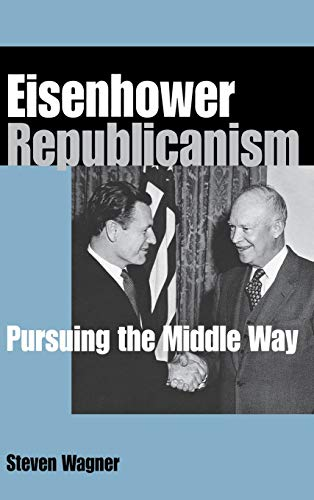 9780875803623: Eisenhower Republicanism: Pursuing the Middle Way