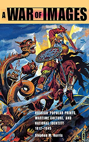 9780875803630: A War of Images: Russian Popular Prints, Wartime Culture, and National Identity, 1812-1945