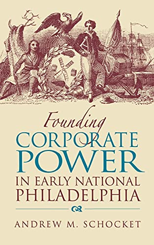 9780875803692: Founding Corporate Power in Early National Philadelphia