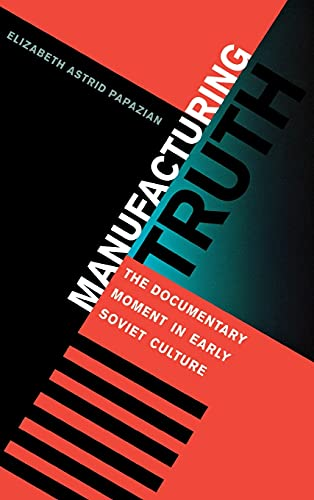 9780875803890: Manufacturing Truth: The Documentary Moment in Early Soviet Culture