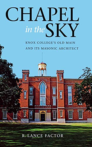 9780875804156: Chapel in the Sky: Knox College's Old Main and Its Masonic Architect
