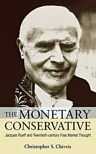 9780875804170: The Monetary Conservative: Jacques Rueff and Twentieth-century Free Market Thoughts