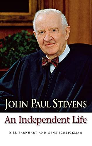 John Paul Stevens An Independent Life: Barnhart, Bill, & Schlickman, Gene