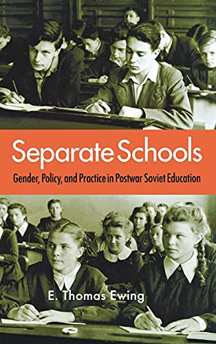 Separate Schools Gender, Policy, and Practice in Postwar Soviet Education: Ewing, E. Thomas