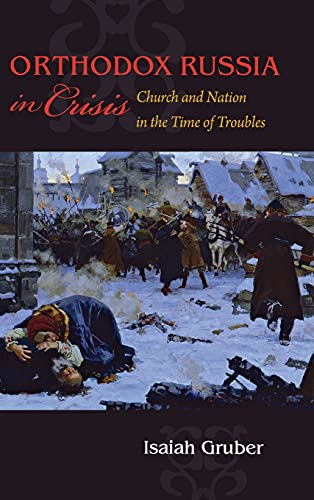 Orthodox Russia in Crisis: Church and Nation in the Time of Troubles (Hardcover): Isaiah Gruber