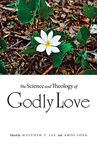 The Science and Theology of Godly Love: Amos Yong