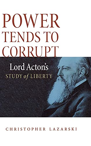 9780875804651: Power Tends To Corrupt: Lord Acton's Study of Liberty