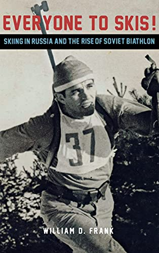 9780875804767: Everyone to Skis!: Skiing in Russia and the Rise of Soviet Biathlon