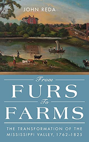 From Furs to Farms: The Transformation of the Mississippi Valley, 1762-1825 (Hardcover): John Reda