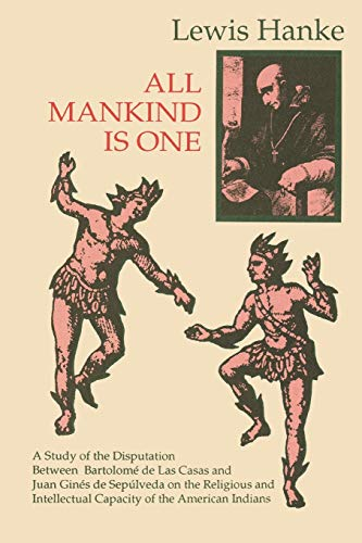 9780875805634: All Mankind Is One: A Study of the Disputation Between Bartolome De Las Casas and Juan Gines De Sepulveda in 1550 on the Religious and Intellectual Capacity of the American Indians