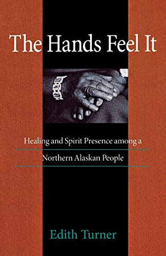 9780875805733: The Hands Feel It: Healing and Spirit Presence among a Northern Alaskan People