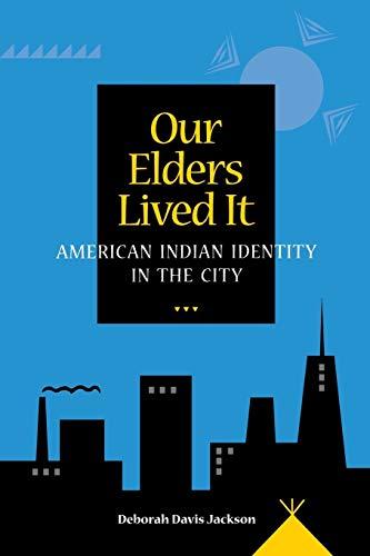 Our Elders Lived It: American Indian Identity in the City: Deborah Davis Jackson