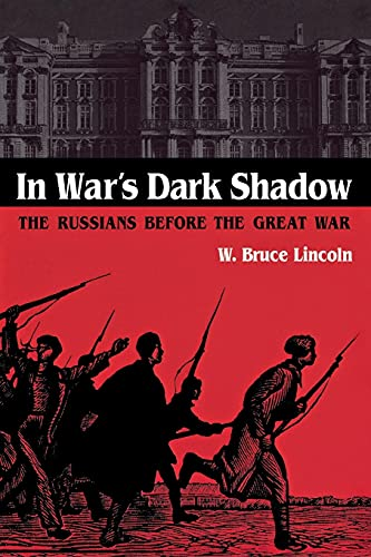 In War's Dark Shadow: The Russians before the Great War: Lincoln, W. Bruce