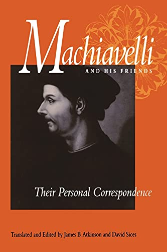 9780875805993: Machiavelli and His Friends: Their Personal Correspondence