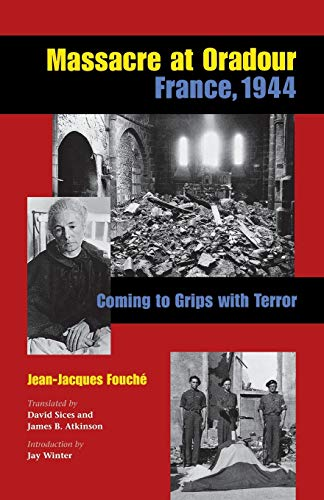 9780875806013: Massacre at Oradour, France, 1944: Coming to Terms with Terror: Coming to Grips with Terror