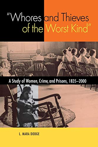 9780875806112: Whores and Thieves of the Worst Kind: A Study of Women, Crime and Prisons 1835-2000