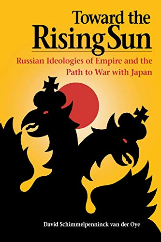 9780875806129: Toward the Rising Sun: Russian Ideologies of Empire and the Path to War with Japan