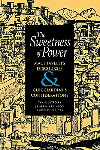 9780875806181: The Sweetness of Power: Machiavelli's Discourses & Guicciardini's Considerations