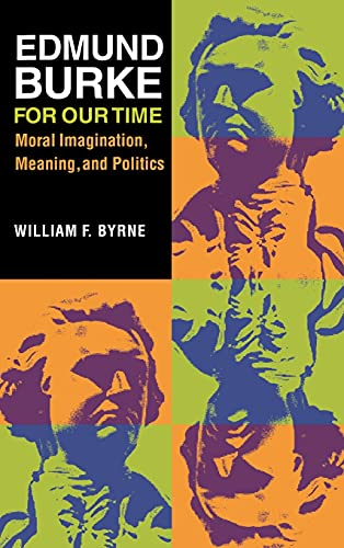 Edmund Burke for Our Time: Moral Imagination, Meaning, and Politics: Byrne, William F.