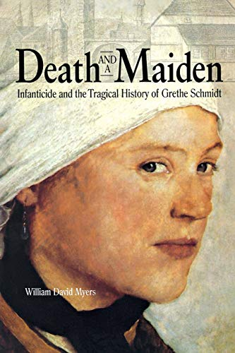 9780875806693: Death and a Maiden: Infanticide and the Tragical History of Grethe Schmidt