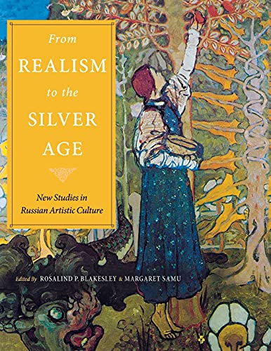 9780875807034: From Realism to the Silver Age: New Studies in Russian Artistic Culture (Studies of the Harriman Institute)