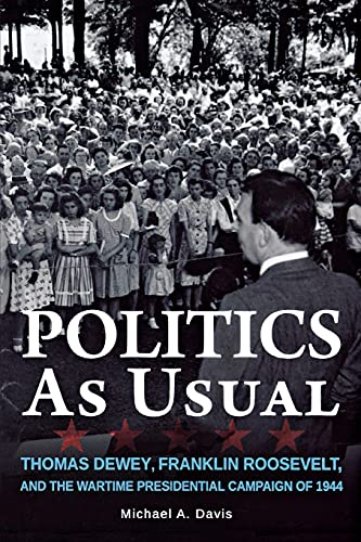 9780875807119: Politics as Usual: Thomas Dewey, Franklin Roosevelt, and the Wartime Presidential campaign of 1944